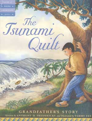 The Tsunami Quilt: Grandfather's Story, Written by Anthony Fredericks, Illustrated by Tammy Yee